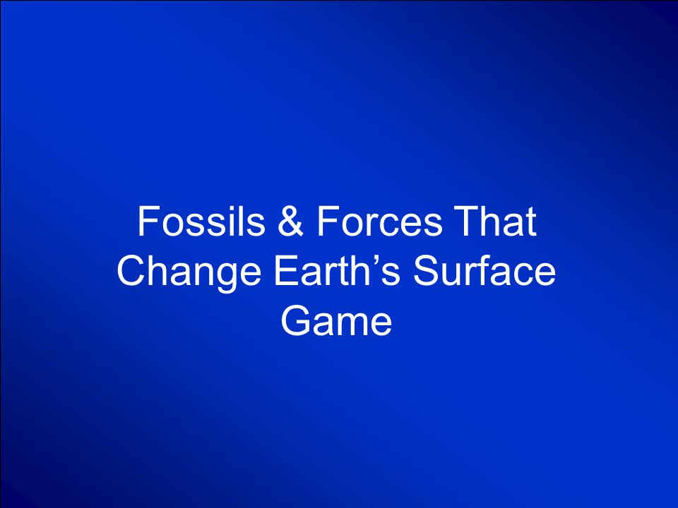 © Mark E. Damon - All Rights Reserved Fossils & Forces That Change Earth's Surface Game