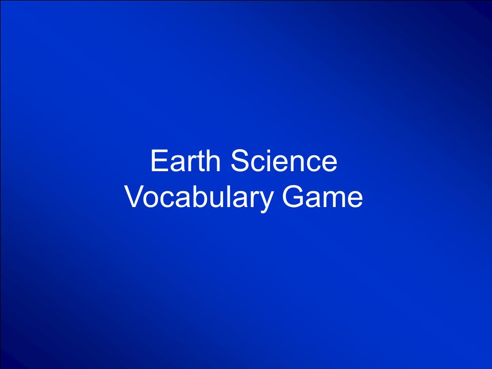 © Mark E. Damon - All Rights Reserved Earth Science Vocabulary Game