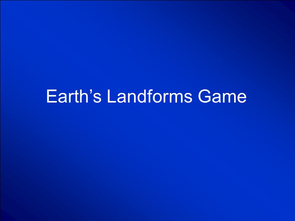 © Mark E. Damon - All Rights Reserved Earth's Landforms Game