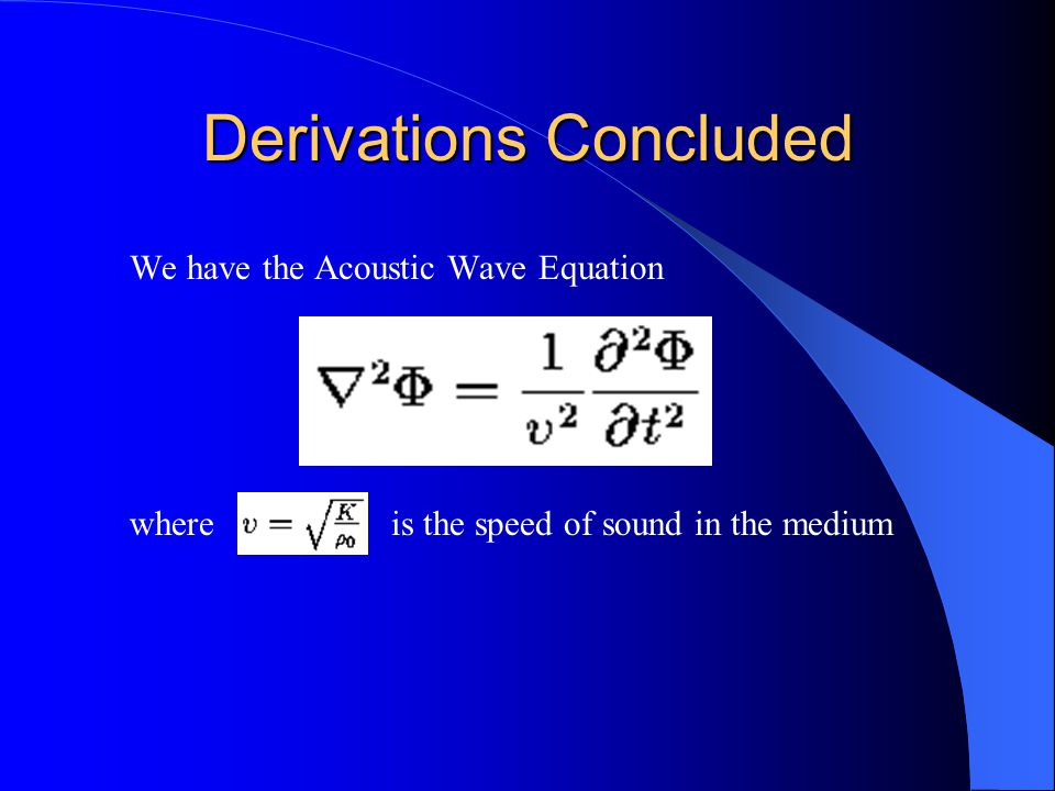 Derivations Concluded We have the Acoustic Wave Equation where is the speed of sound in the medium