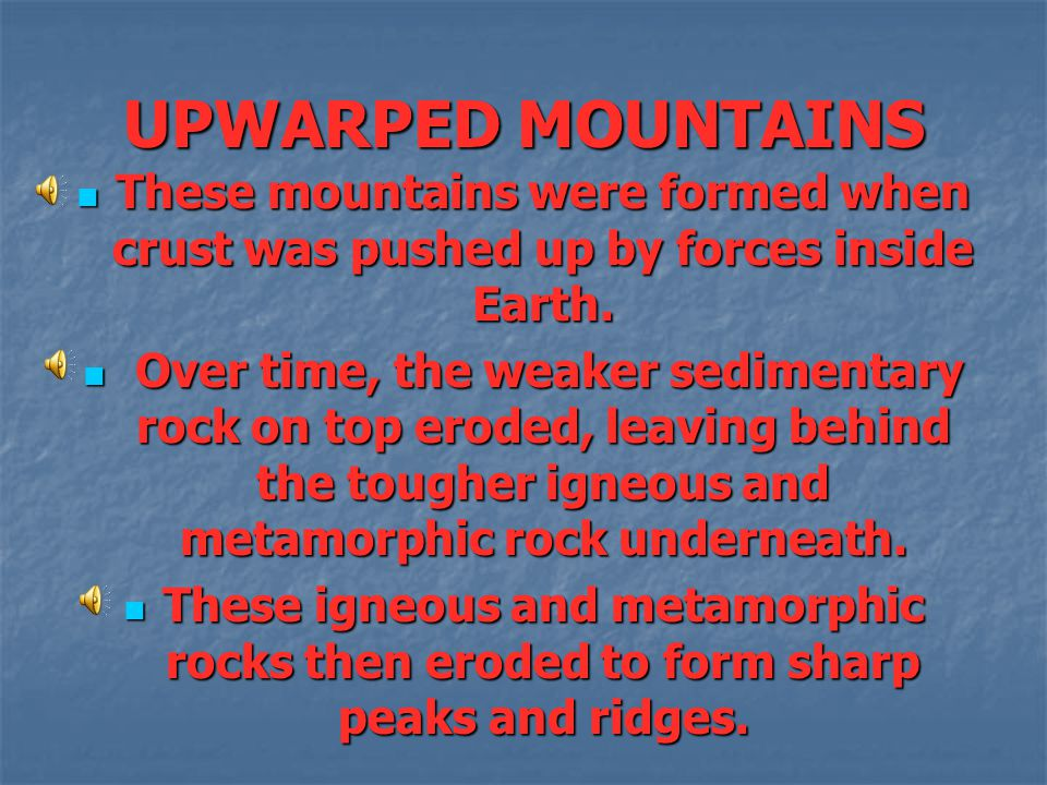 UPWARPED MOUNTAINS The southern Rocky Mountains in Colorado and New Mexico, the Black Hills in South Dakota, and the Adirondak mountains in New York a