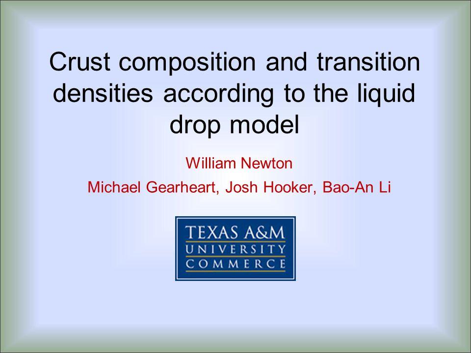 Crust composition and transition densities according to the liquid drop model William Newton Michael Gearheart, Josh Hooker, Bao-An Li