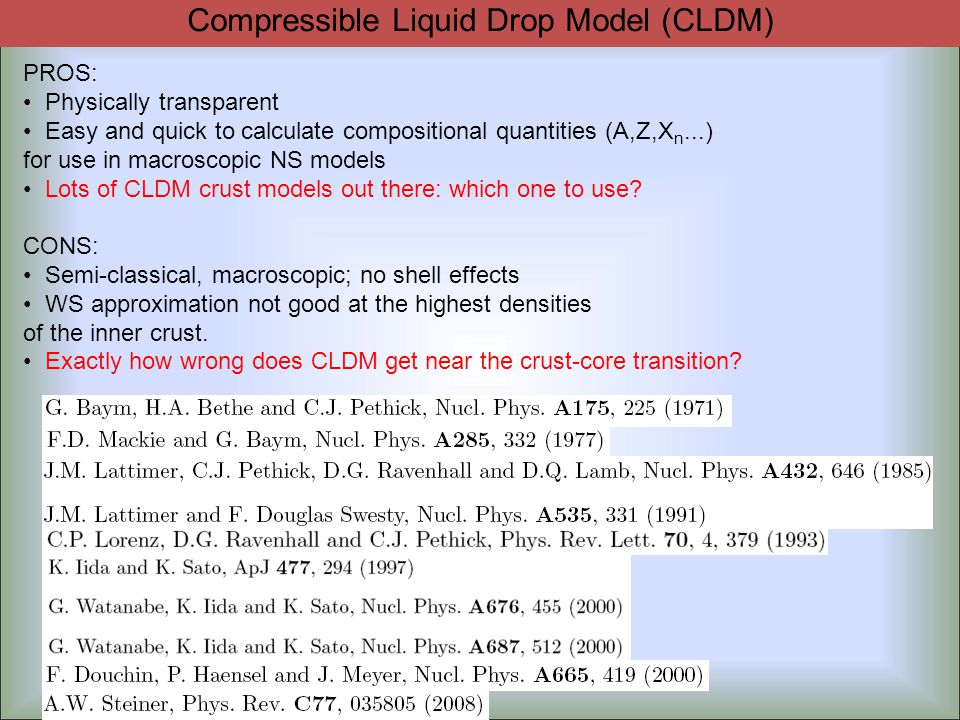 PROS: Physically transparent Easy and quick to calculate compositional quantities (A,Z,X n...) for use in macroscopic NS models Lots of CLDM crust models out there: which one to use.