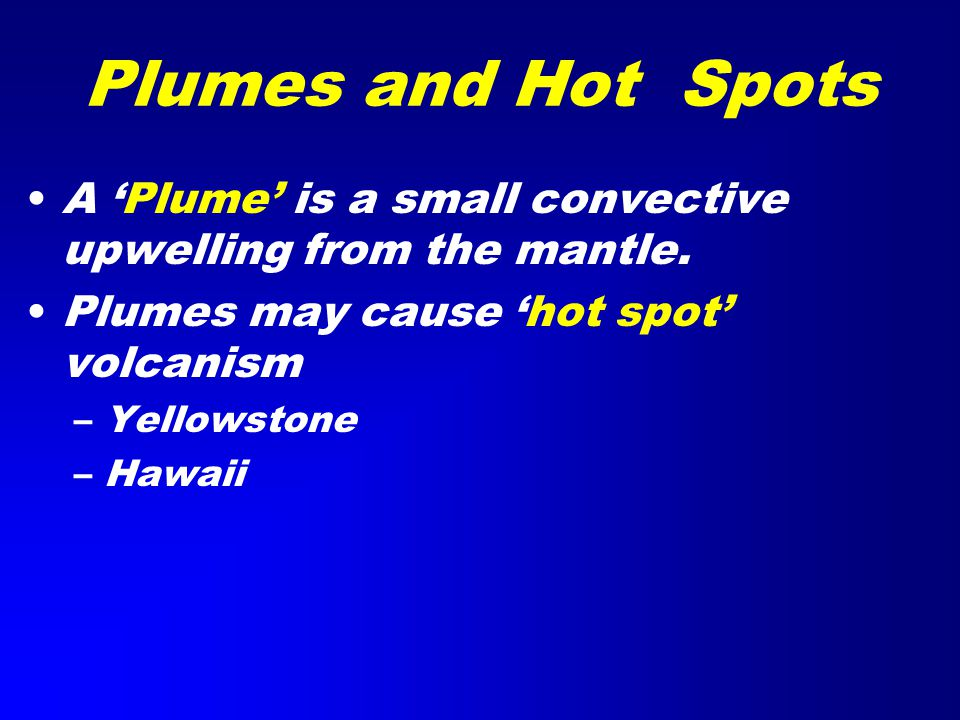 Plumes and Hot Spots A 'Plume' is a small convective upwelling from the mantle.