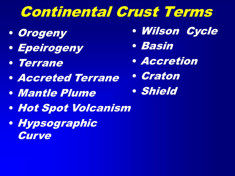 Continental Crust Terms Orogeny Epeirogeny Terrane Accreted Terrane Mantle Plume Hot Spot Volcanism Hypsographic Curve Wilson Cycle Basin Accretion Craton Shield