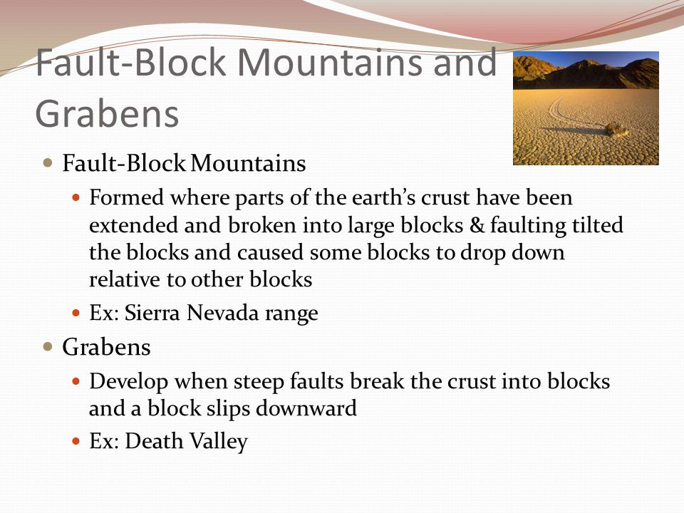 Fault-Block Mountains and Grabens Fault-Block Mountains Formed where parts of the earth's crust have been extended and broken into large blocks & faul