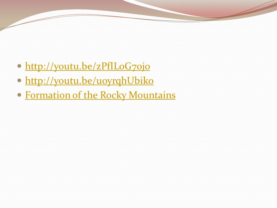 http://youtu.be/zPfILoG7ojo http://youtu.be/uoyrqhUbiko Formation of the Rocky Mountains