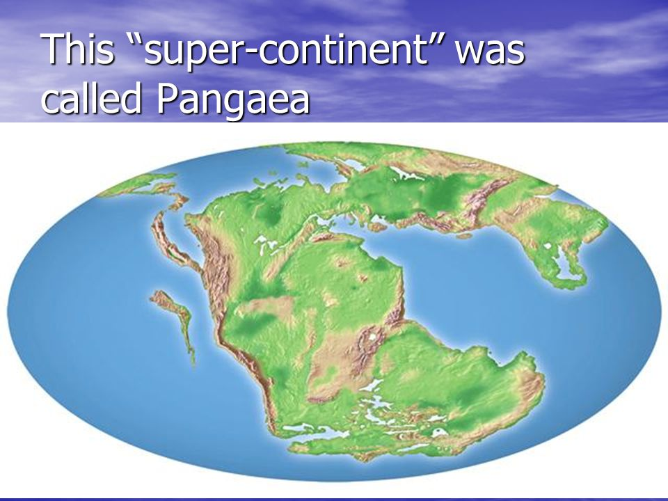 This super-continent was called Pangaea
