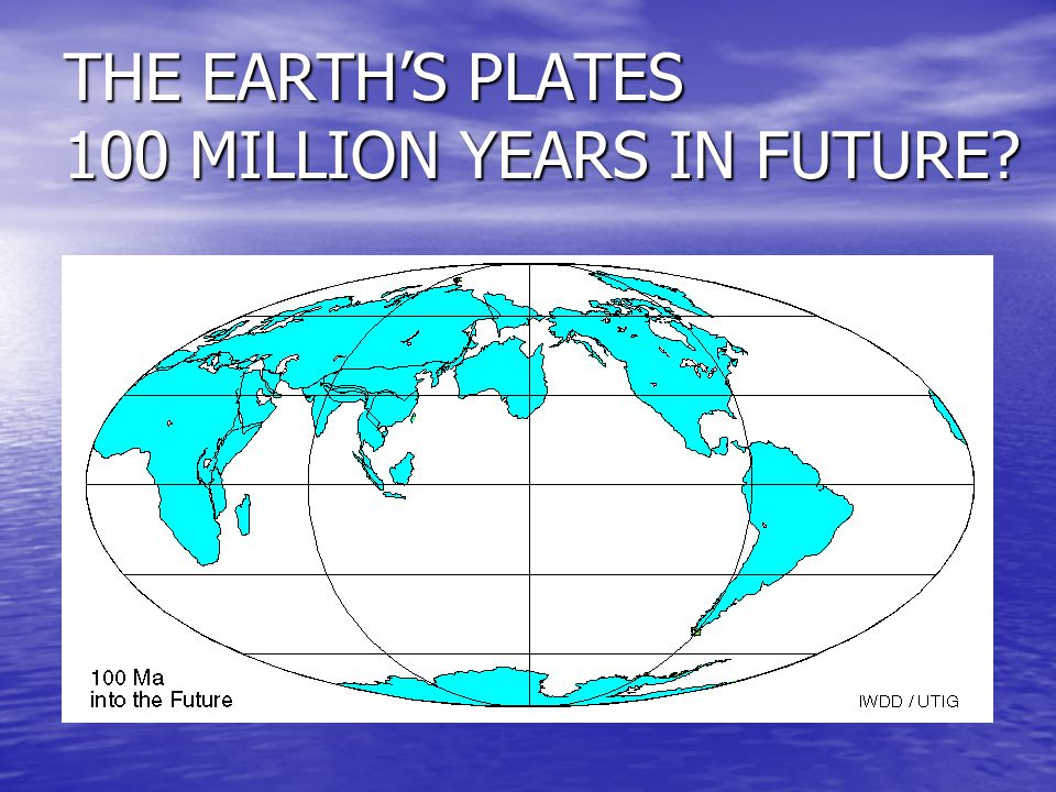 THE EARTH'S PLATES 100 MILLION YEARS IN FUTURE?