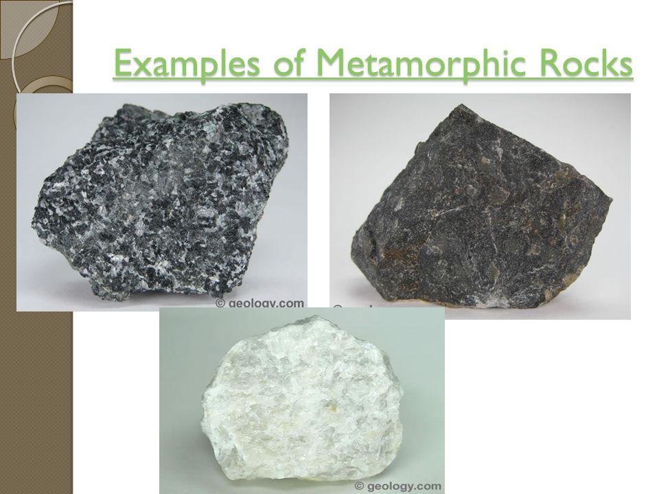 Examples of Metamorphic Rocks Examples of Metamorphic Rocks