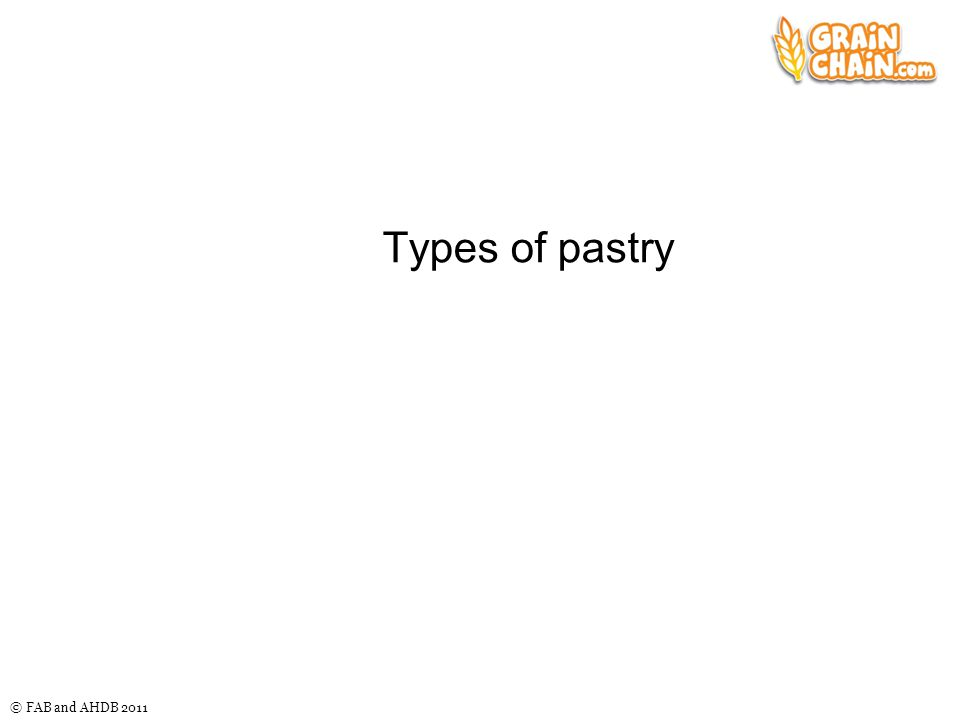 © FAB and AHDB 2011 Types of pastry