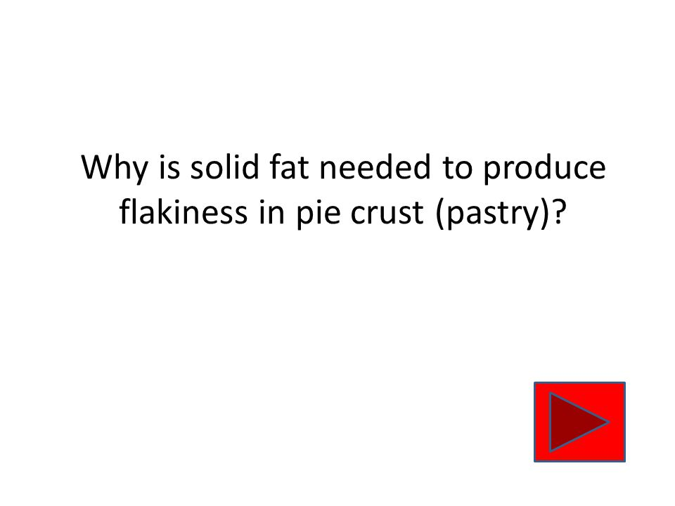 Why is solid fat needed to produce flakiness in pie crust (pastry)