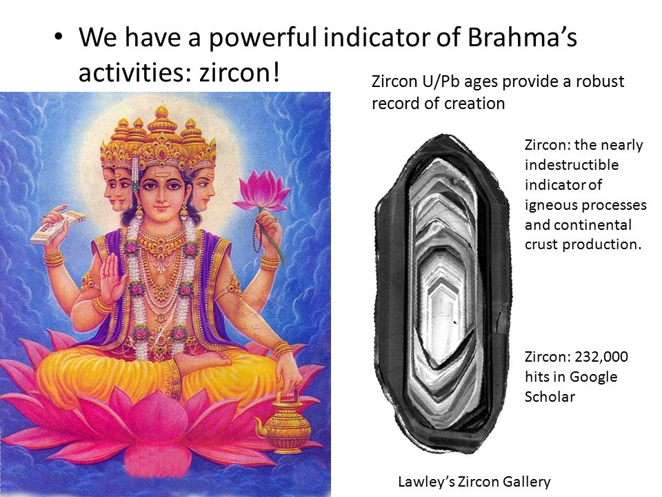 We have a powerful indicator of Brahma's activities: zircon.