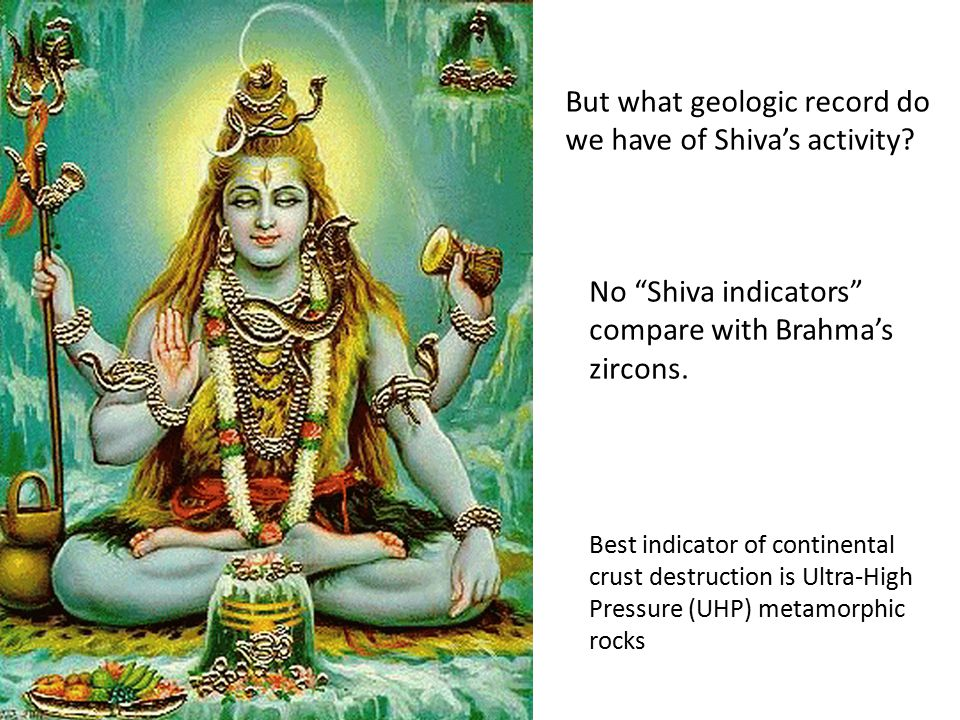 "But what geologic record do we have of Shiva's activity? No ""Shiva indicators"" compare with Brahma's zircons. Best indicator of continental crust dest"