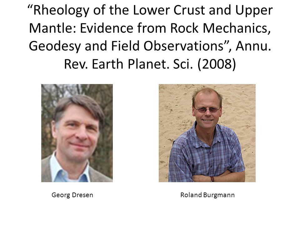 """Rheology of the Lower Crust and Upper Mantle: Evidence from Rock Mechanics, Geodesy and Field Observations"", Annu. Rev. Earth Planet. Sci. (2008) Rol"