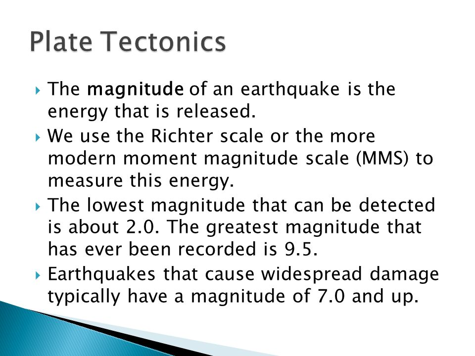  The magnitude of an earthquake is the energy that is released.