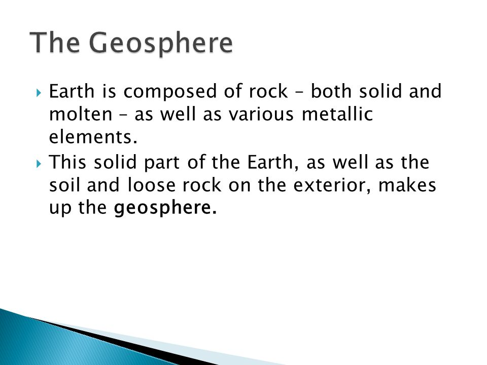  Earth is composed of rock – both solid and molten – as well as various metallic elements.
