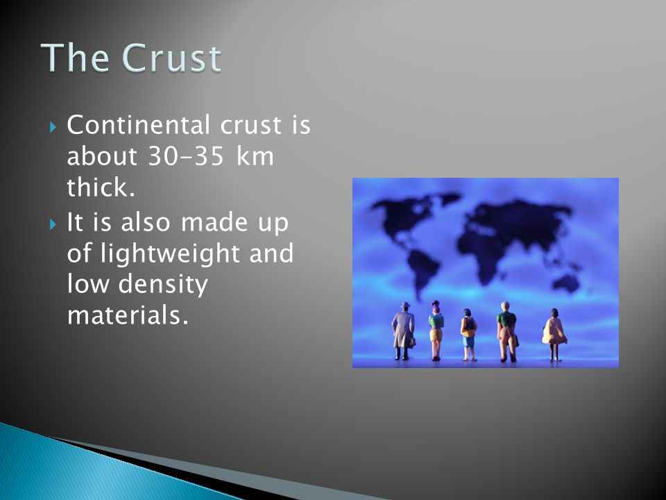  Continental crust is about 30-35 km thick.