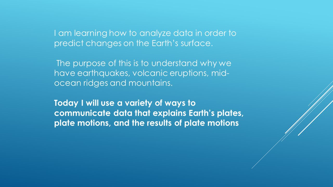 I am learning how to analyze data in order to predict changes on the Earth's surface.