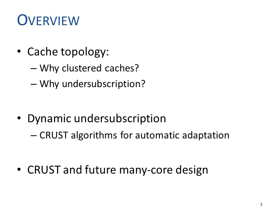 O VERVIEW Cache topology: – Why clustered caches. – Why undersubscription.
