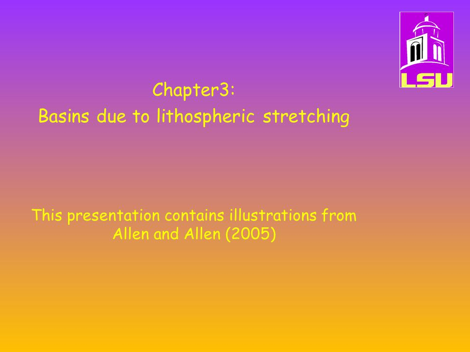 Chapter3: Basins due to lithospheric stretching This presentation contains illustrations from Allen and Allen (2005)