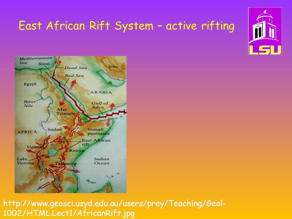 East African Rift System – active rifting http://www.geosci.usyd.edu.au/users/prey/Teaching/Geol- 1002/HTML.Lect1/AfricanRift.jpg