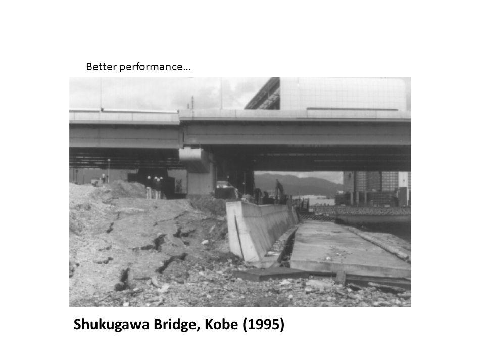 Shukugawa Bridge, Kobe (1995) Better performance…