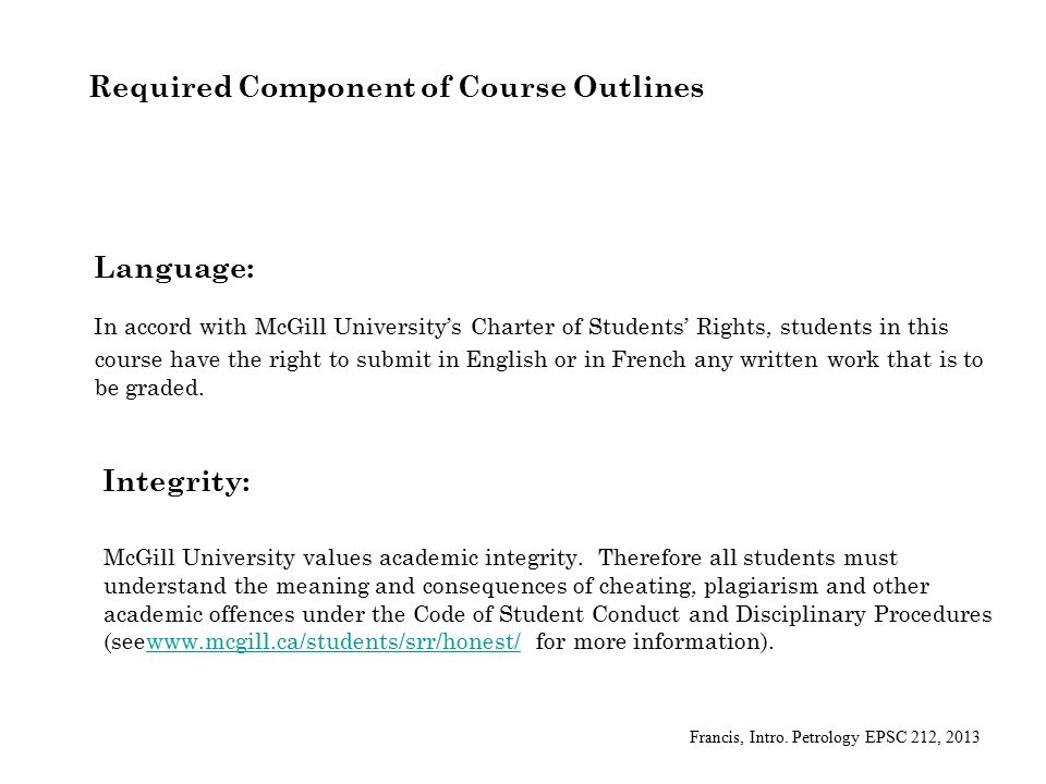 Required Component of Course Outlines Integrity: McGill University values academic integrity.