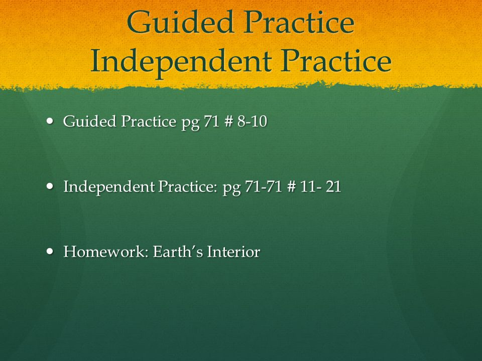 Guided Practice Independent Practice Guided Practice pg 71 # 8-10 Guided Practice pg 71 # 8-10 Independent Practice: pg 71-71 # 11- 21 Independent Pra