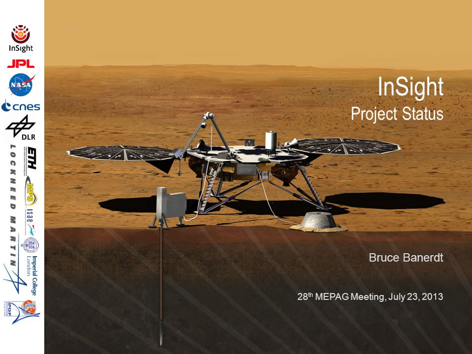 InSight Science Goal: 23 July 2013 1 Understand the formation and evolution of terrestrial planets through investigation of the interior structure and processes of Mars.