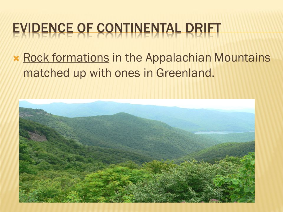  Rock formations in the Appalachian Mountains matched up with ones in Greenland.