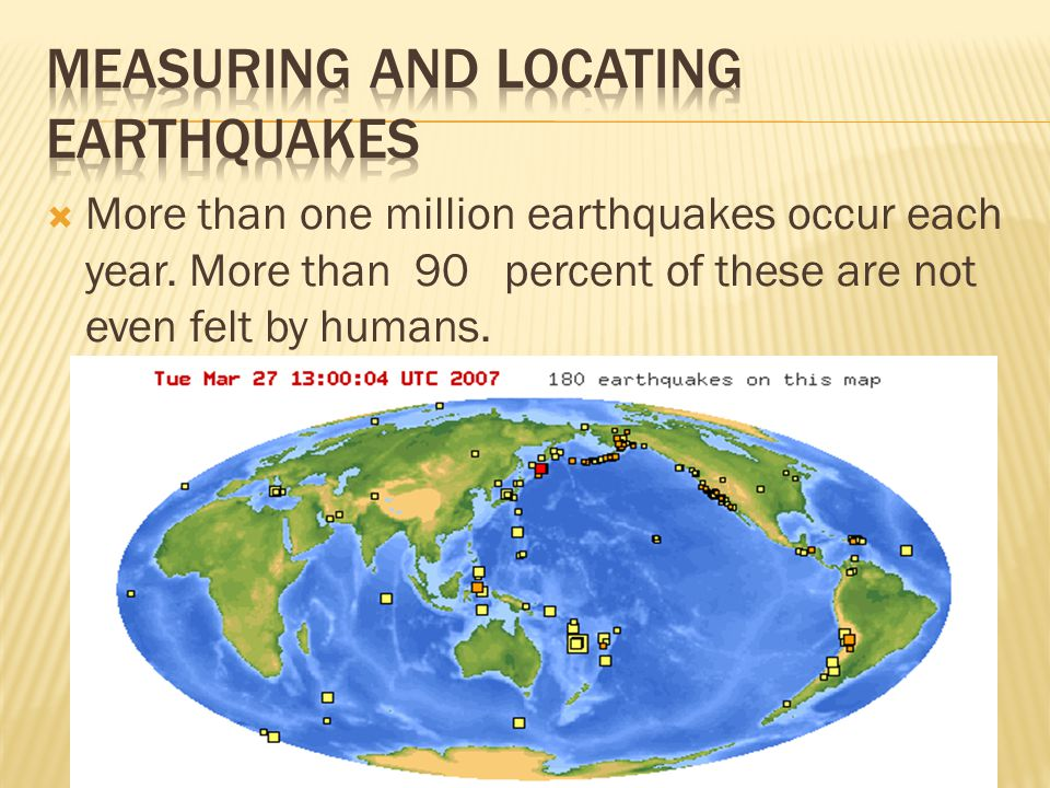  More than one million earthquakes occur each year.