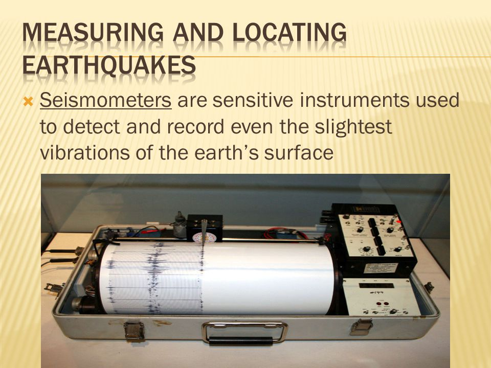  Seismometers are sensitive instruments used to detect and record even the slightest vibrations of the earth's surface