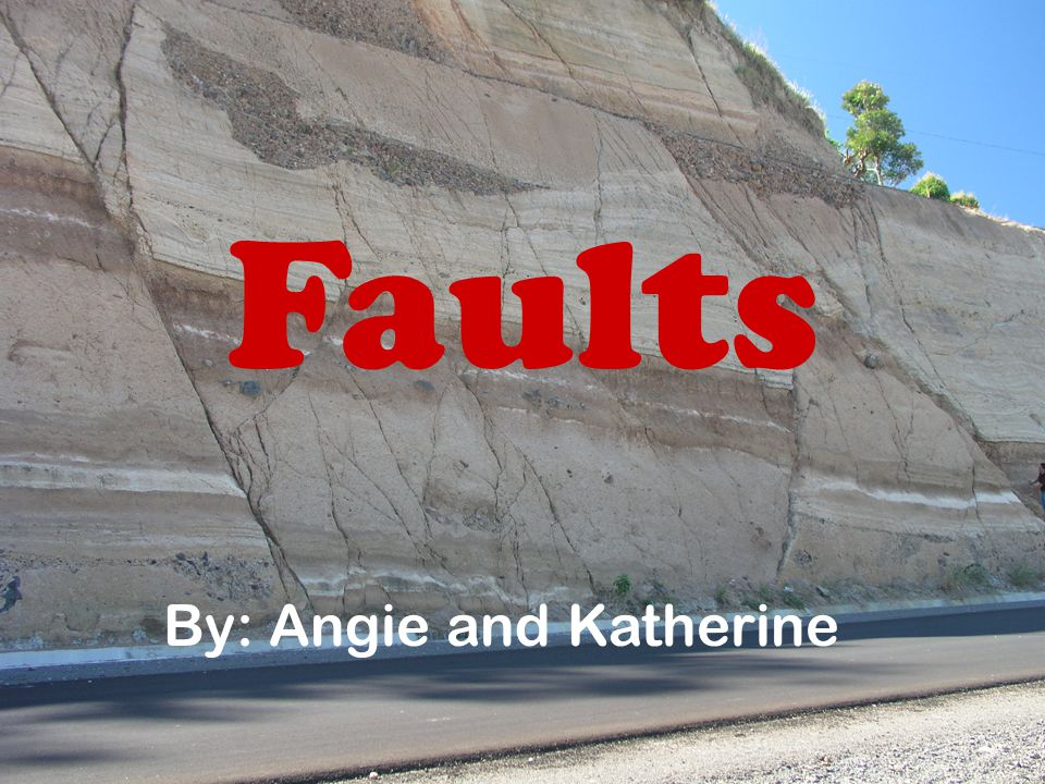 Faults By: Angie and Katherine
