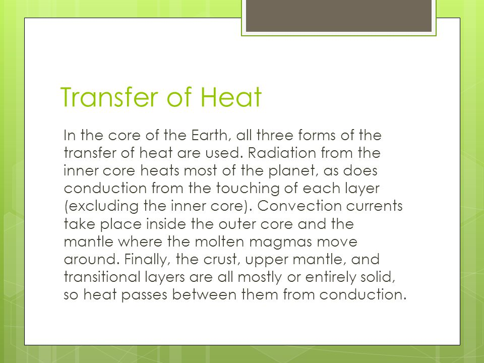 Transfer of Heat In the core of the Earth, all three forms of the transfer of heat are used.