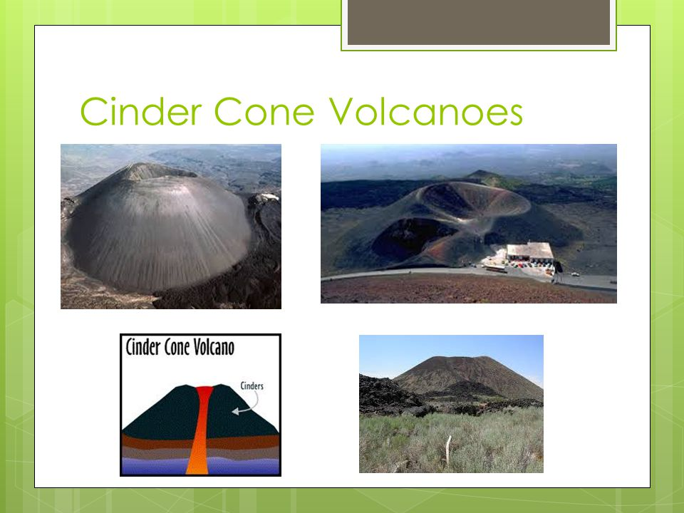 Types of Volcanoes Cinder cones Cinder cones are small, steep-sided volcanoes that erupt gas-rich, basaltic lavas.