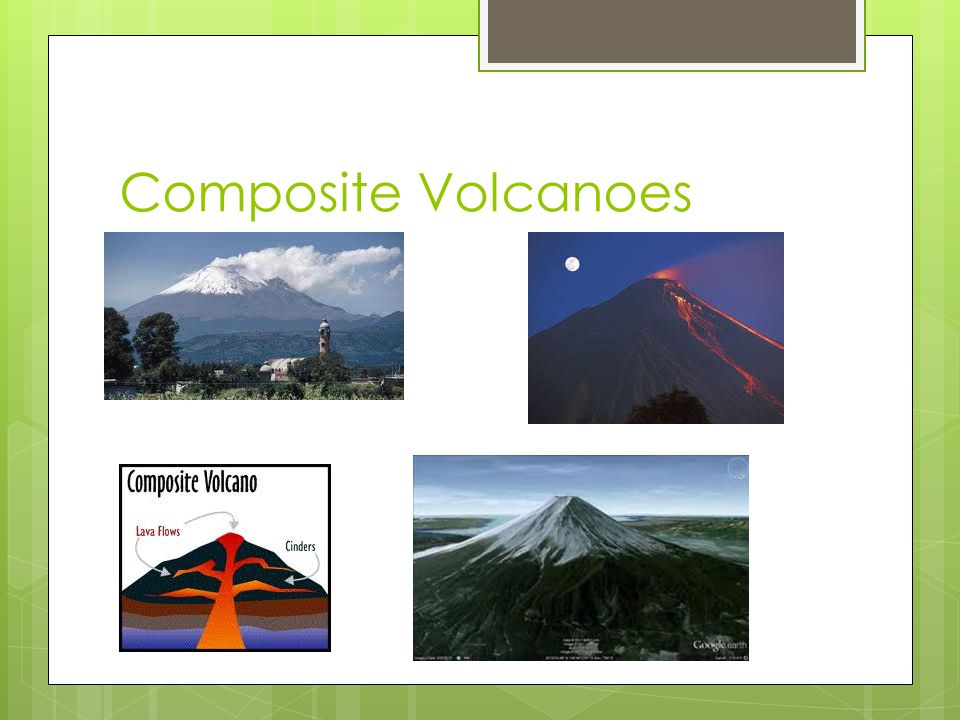 Types of Volcanoes (cont.) Composite volcanoes Composite volcanoes are large, steep-sided volcanoes that result from explosive eruptions of andesitic and rhyolitic lava along convergent plate boundaries.