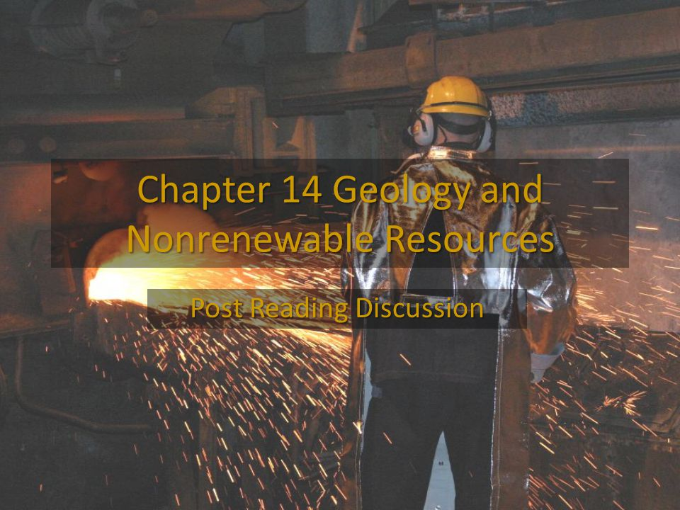Chapter 14 Geology and Nonrenewable Resources Post Reading Discussion