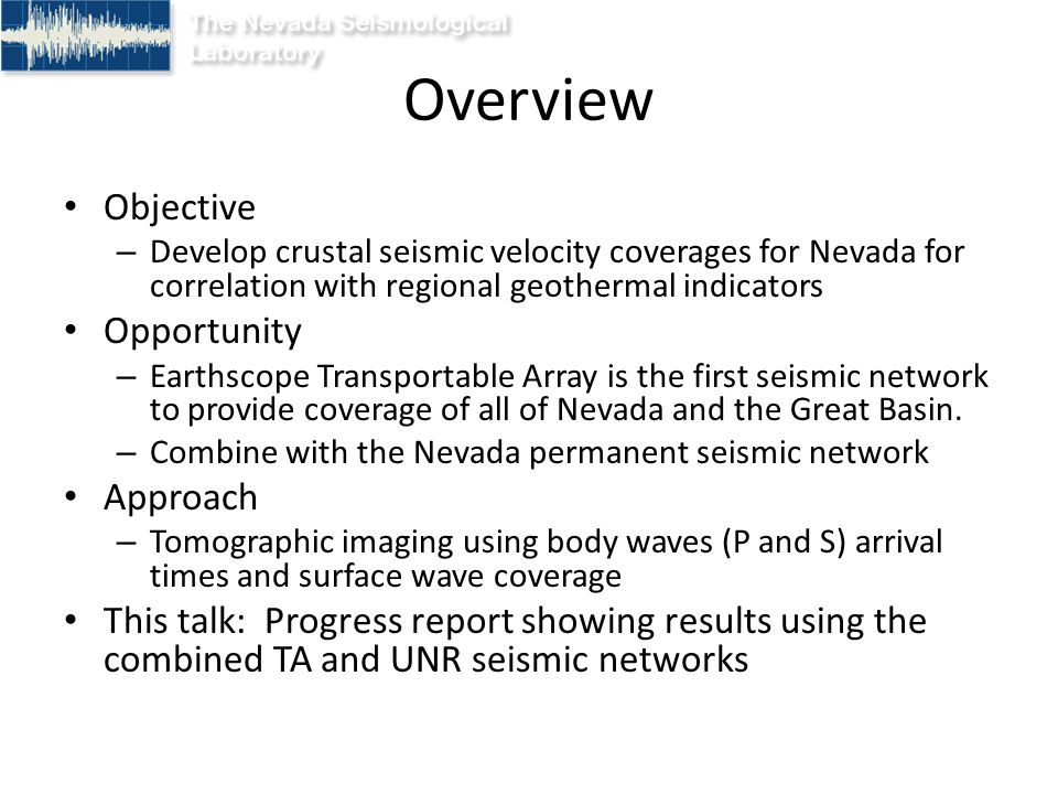 Station coverage Transportable Array (triangles), 400 stations on ~70 km grid, two year station occupation Funded by the National Science Foundation through the Earthscope program (www.earthscope.org)www.earthscope.org Station coverage and details at http://anf.ucsd.edu Broadband seismometers Combine with permanent Nevada network (green) This work: 275 total stations