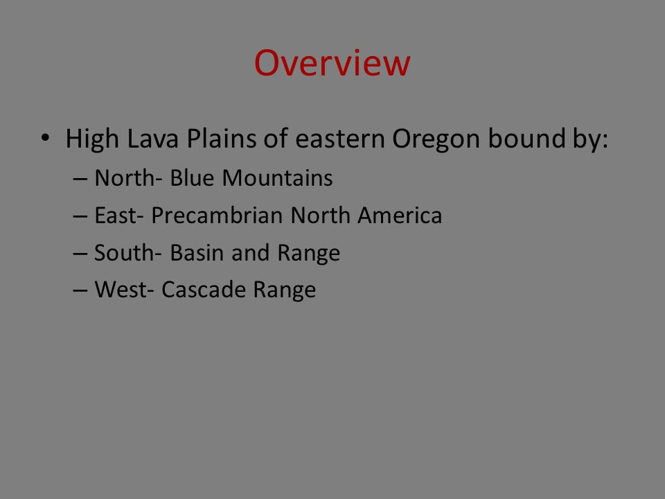 Overview High Lava Plains of eastern Oregon bound by: – North- Blue Mountains – East- Precambrian North America – South- Basin and Range – West- Cascade Range