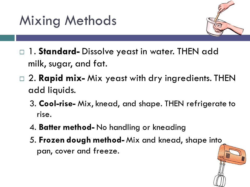 Mixing Methods  1. Standard- Dissolve yeast in water.