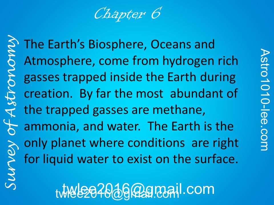 twlee2016@gmail.com The Earth's Biosphere, Oceans and Atmosphere, come from hydrogen rich gasses trapped inside the Earth during creation.