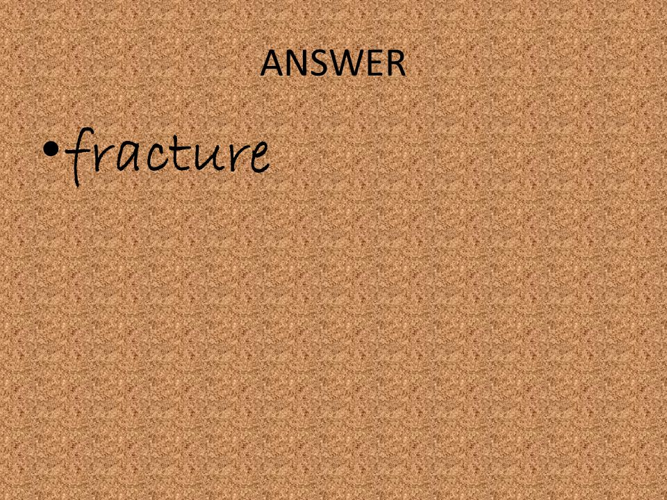 ANSWER fracture
