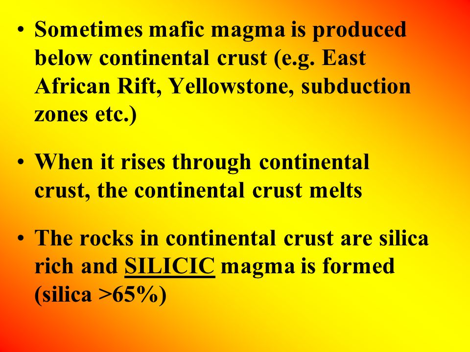Sometimes mafic magma is produced below continental crust (e.g.