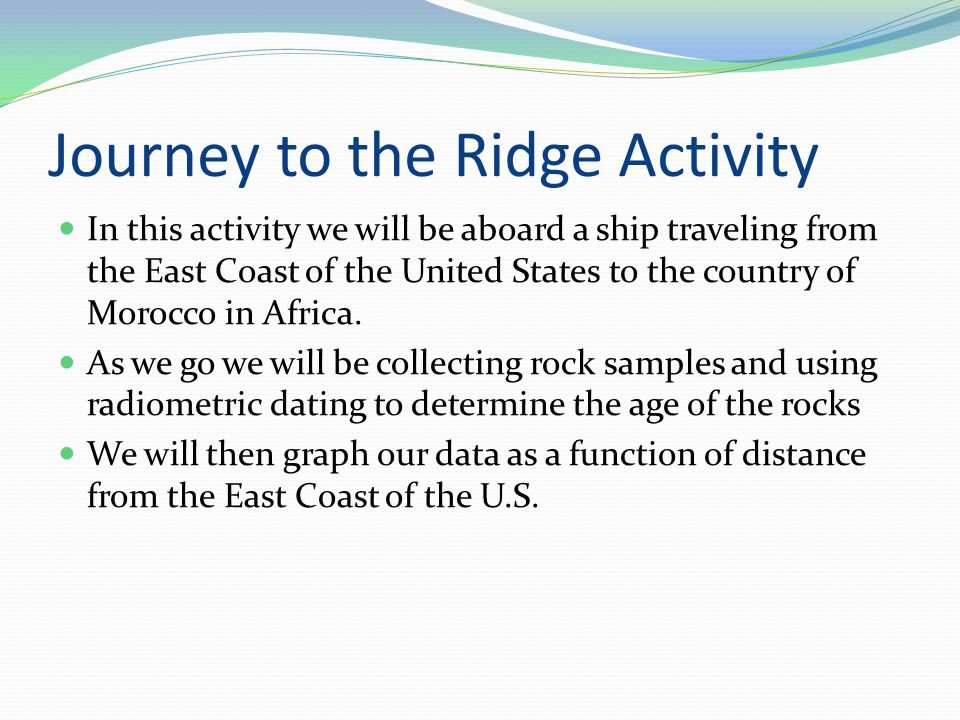 Journey to the Ridge Activity In this activity we will be aboard a ship traveling from the East Coast of the United States to the country of Morocco in Africa.