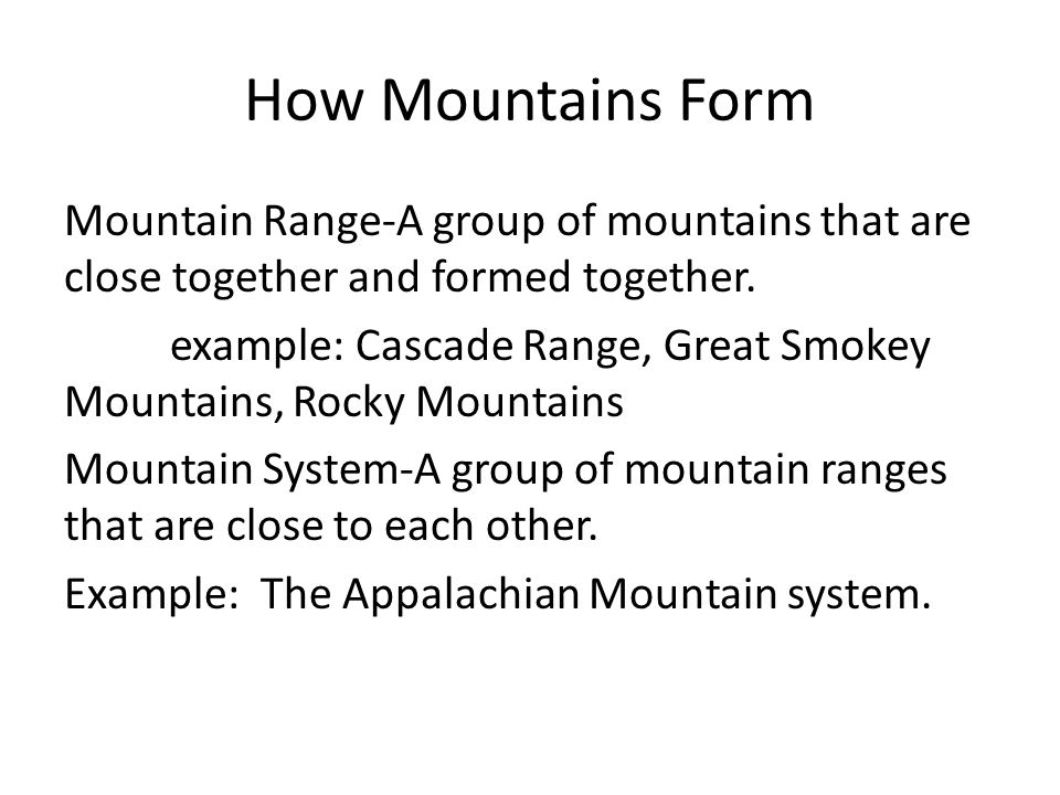 How Mountains Form Mountain Range-A group of mountains that are close together and formed together.