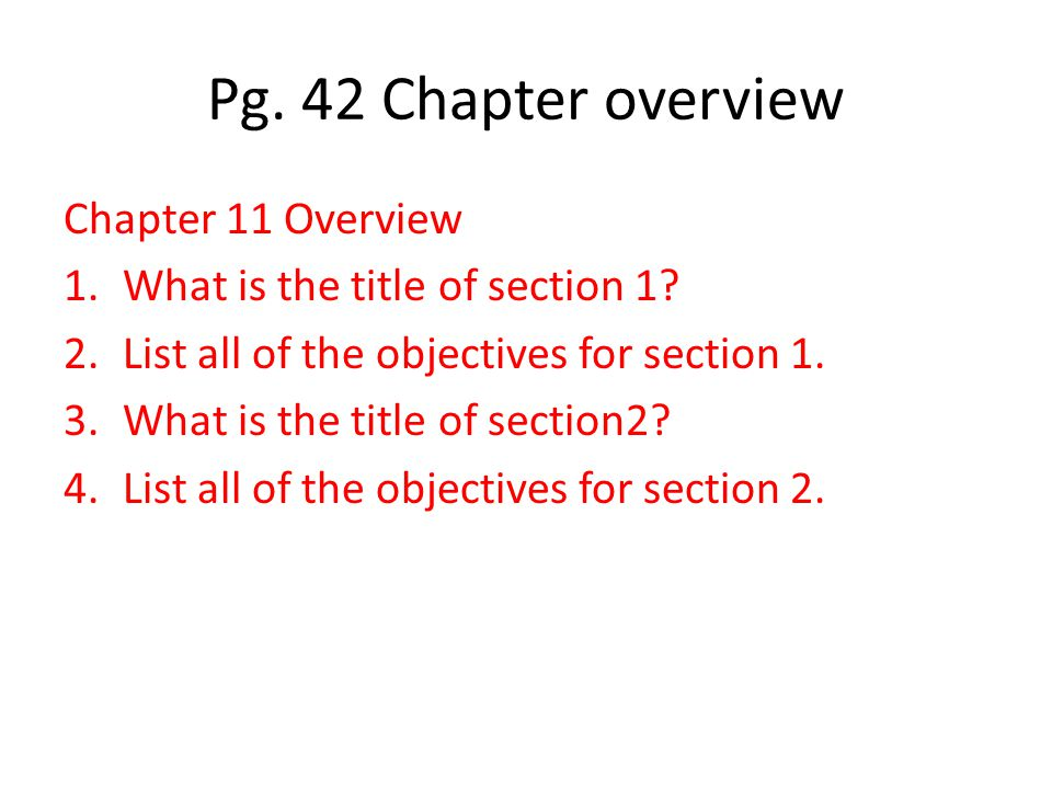 Pg. 42 Chapter overview Chapter 11 Overview 1.What is the title of section 1.