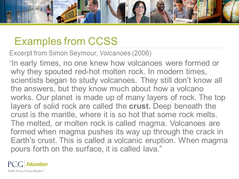 Examples from CCSS Excerpt from Simon Seymour, Volcanoes (2006) In early times, no one knew how volcanoes were formed or why they spouted red-hot molten rock.