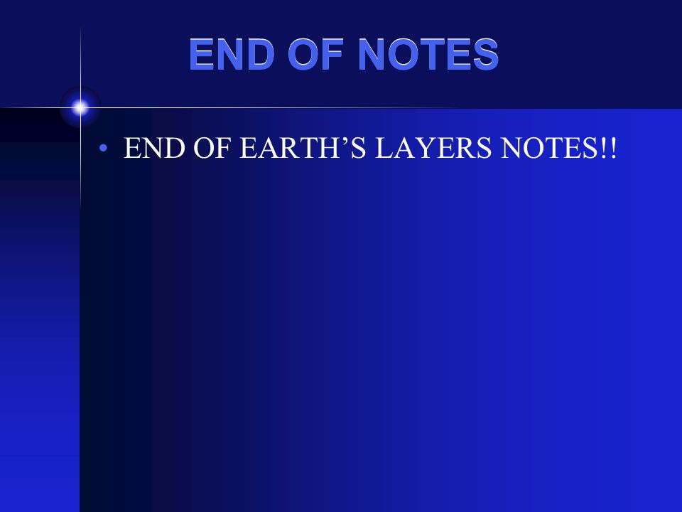 END OF NOTES END OF EARTH'S LAYERS NOTES!!