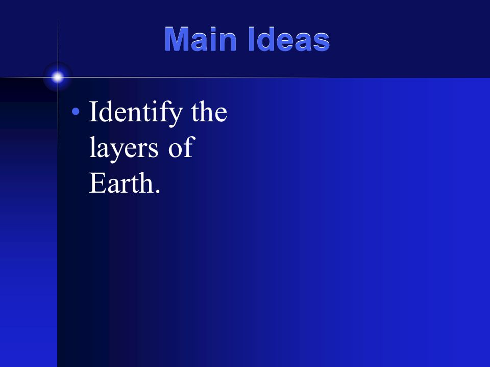 Main Ideas Identify the layers of Earth.